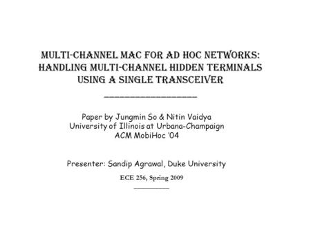 ECE 256, Spring 2009 __________ Multi-Channel MAC for Ad Hoc Networks: Handling Multi-Channel Hidden Terminals Using A Single Transceiver __________________.