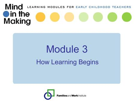 Module 3 How Learning Begins. Module 2 – Follow ups A-ah's I notice that having a connection with a child is really important! Tonight I put myself in.