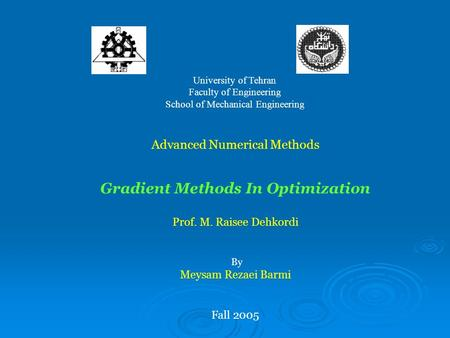 University of Tehran Faculty of Engineering School of Mechanical Engineering Advanced Numerical Methods Gradient Methods In Optimization Prof. M. Raisee.
