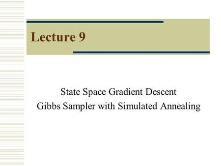 Lecture 9 State Space Gradient Descent Gibbs Sampler with Simulated Annealing.