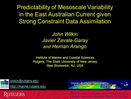 Predictability of Mesoscale Variability in the East Australian Current given Strong Constraint Data Assimilation John Wilkin Javier Zavala-Garay and Hernan.