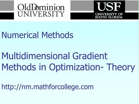 Numerical Methods Multidimensional Gradient Methods in Optimization- Theory http://nm.mathforcollege.com.