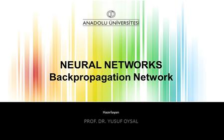 Hazırlayan NEURAL NETWORKS Backpropagation Network PROF. DR. YUSUF OYSAL.