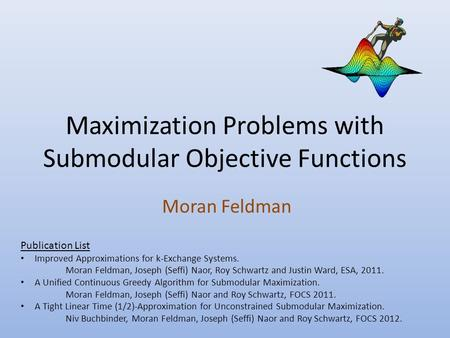 Maximization Problems with Submodular Objective Functions Moran Feldman Publication List Improved Approximations for k-Exchange Systems. Moran Feldman,