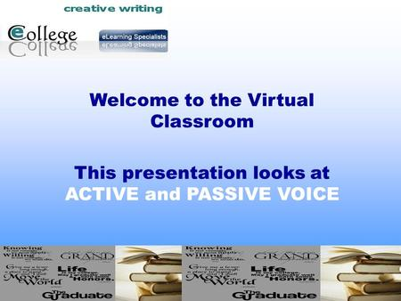 Welcome to the Virtual Classroom This presentation looks at ACTIVE and PASSIVE VOICE.