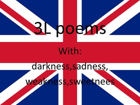 3L poems With: darkness,sadness, weakness,sweetnees.