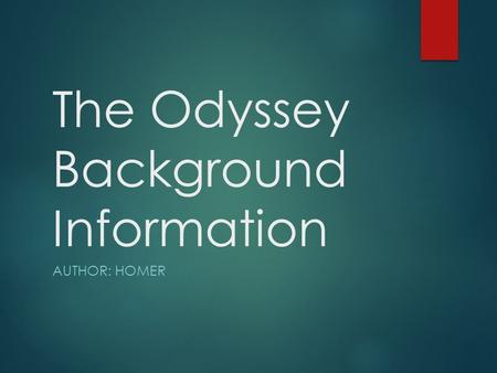 The Odyssey Background Information AUTHOR: HOMER.