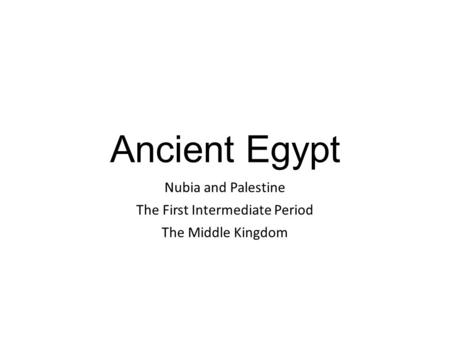 Nubia and Palestine The First Intermediate Period The Middle Kingdom