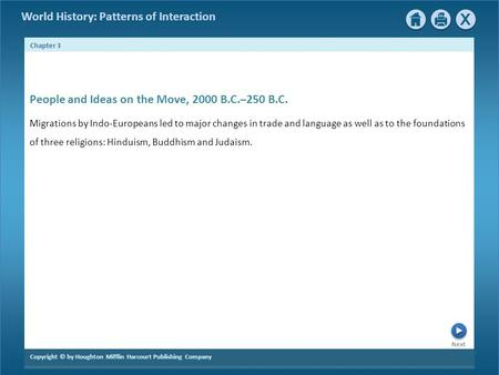 World History: Patterns of Interaction Next Chapter 3 Copyright © by Houghton Mifflin Harcourt Publishing Company People and Ideas on the Move, 2000 B.C.–250.
