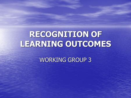 RECOGNITION OF LEARNING OUTCOMES WORKING GROUP 3.