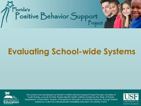 This product was developed by Florida's Positive Behavior Support Project through University of South Florida, Louis de la Parte Florida Mental Health.