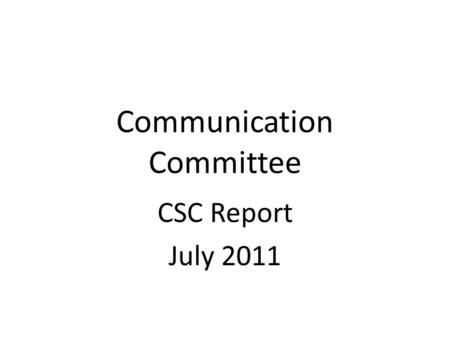 Communication Committee CSC Report July 2011. Committee Purpose Improve communication within CoDA, both up and down the inverted pyramid Work towards.