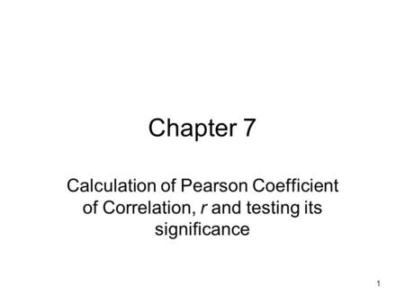Chapter 7 Calculation of Pearson Coefficient of Correlation, r and testing its significance.