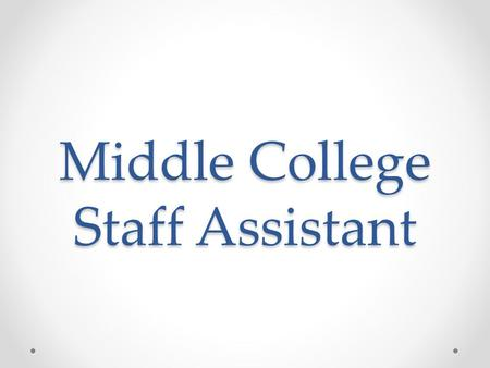 Middle College Staff Assistant. Program Needs The Middle College Program(MCP) serves 112 high schools students who take 2-4 courses each semester (7-11units)