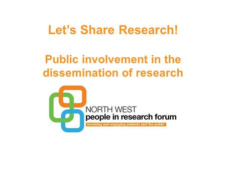 Let's Share Research! Public involvement in the dissemination of research.