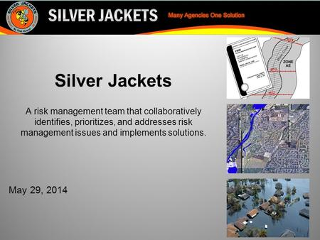 Slide 1 of x Silver Jackets A risk management team that collaboratively identifies, prioritizes, and addresses risk management issues and implements solutions.