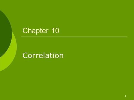 1 Chapter 10 Correlation. 2  Finding that a relationship exists does not indicate much about the degree of association, or correlation, between two variables.