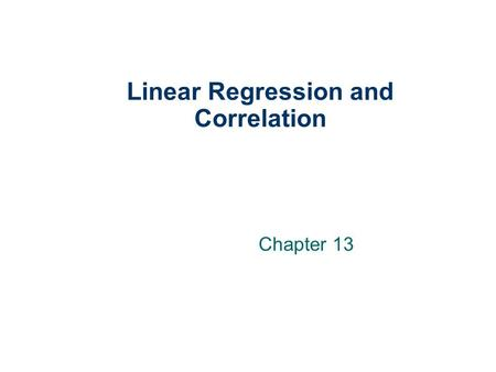 Linear Regression and Correlation Chapter 13. 13-2 GOALS 1. Understand and interpret the terms dependent and independent variable. 2. Calculate and interpret.