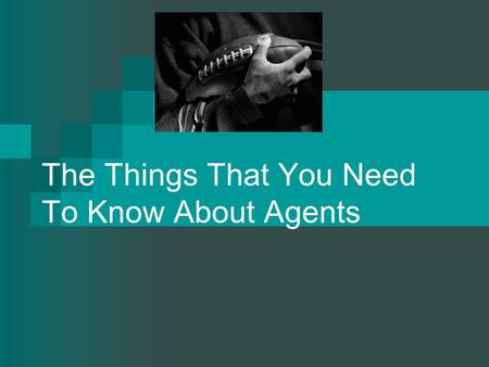 The Things That You Need To Know About Agents. Session Agenda Why Do I Need To Know This? What Do I Need to Know? What Should I Do Next? Who Can I Talk.