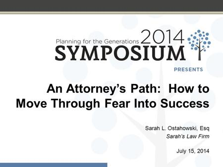An Attorney's Path: How to Move Through Fear Into Success Sarah L. Ostahowski, Esq Sarah's Law Firm July 15, 2014.