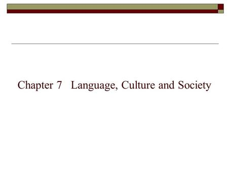 Chapter 7 Language, Culture and Society