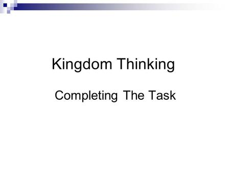 Kingdom Thinking Completing The Task. World Population: 7 Billion 33% include Christians of all kinds. 40% are reached (or evangelized) non-Christians.