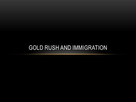GOLD RUSH AND IMMIGRATION. GOLD RUSH ATTRACTS IMMIGRANTS An average of 80,000 immigrants made the journey to California in the 1850's Britain, Europe,