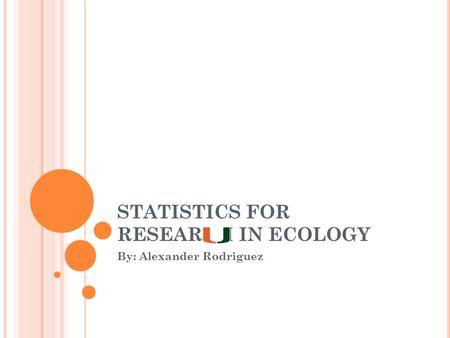 STATISTICS FOR RESEARCH IN ECOLOGY By: Alexander Rodriguez.