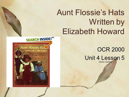 Aunt Flossie's Hats Written by Elizabeth Howard OCR 2000 Unit 4 Lesson 5 Gloria Garibay.