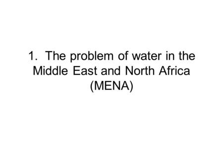 1. The problem of water in the Middle East and North Africa (MENA)