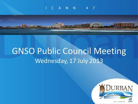 GNSO Public Council Meeting Wednesday, 17 July 2013.