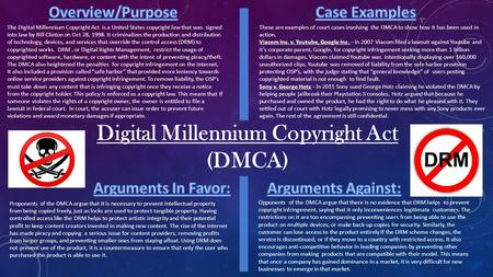 Digital Millennium Copyright Act (DMCA) The Digital Millennium Copyright Act is a United States copyright law that was signed into law by Bill Clinton.