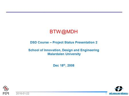 DSD Course – Project Status Presentation 2 School of Innovation, Design and Engineering Malardalen University Dec 18 th, 2008 12016-01-22.