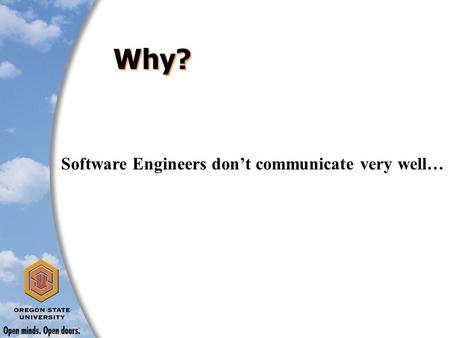 Why? Software Engineers don't communicate very well…