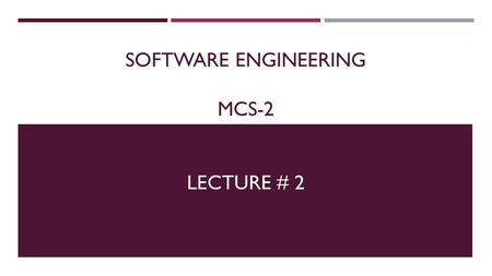 SOFTWARE ENGINEERING MCS-2 LECTURE # 2. ATTRIBUTES OF GOOD S/W  Maintainability;  S/w should be written in such a way that it may evolve to meet the.