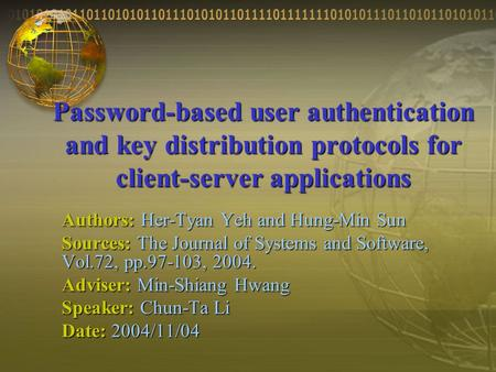 Password-based user authentication and key distribution protocols for client-server applications Authors: Her-Tyan Yeh and Hung-Min Sun Sources: The Journal.