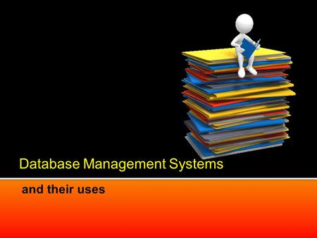 Database Management Systems and their uses.  Database  Database Management  Database Management benefits  Examples of DBMS  Types of database management.