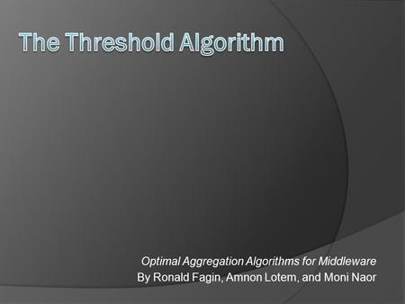 Optimal Aggregation Algorithms for Middleware By Ronald Fagin, Amnon Lotem, and Moni Naor.