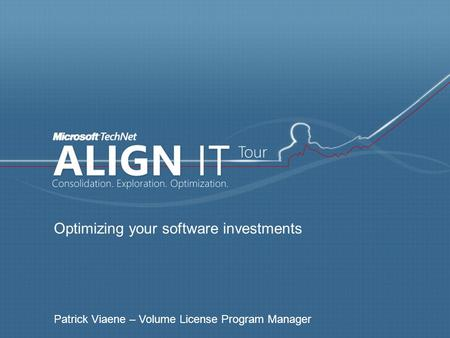 Optimizing your software investments Patrick Viaene – Volume License Program Manager.