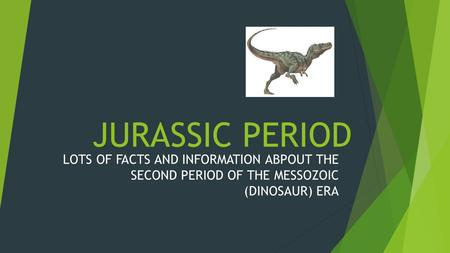 JURASSIC PERIOD LOTS OF FACTS AND INFORMATION ABPOUT THE SECOND PERIOD OF THE MESSOZOIC (DINOSAUR) ERA.