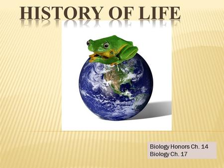 Biology Honors Ch. 14 Biology Ch. 17.  Before 1600s, it was thought that organisms could arise from nonliving material by spontaneous generation. (Definition:life.