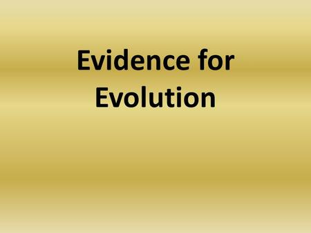 Evidence for Evolution. Concept Map Section 15-3 includes Evidence of Evolution Physical remains of organisms Common ancestral species Similar genes which.