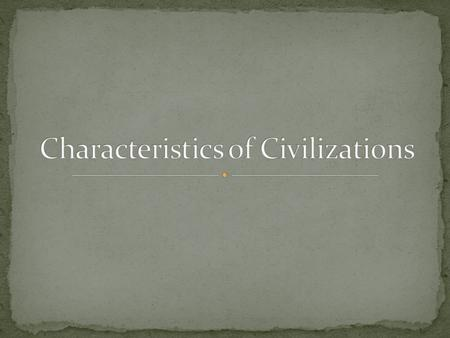 Why were the civilizations we study in social studies so successful? What characteristics of each civilization is important to study?