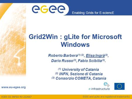EGEE-III INFSO-RI-222667 Enabling Grids for E-sciencE www.eu-egee.org EGEE and gLite are registered trademarks Grid2Win : gLite for Microsoft Windows Roberto.