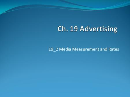 19_2 Media Measurement and Rates. Media Measurements & Rates Businesses need to reach as many targeted customers as possible. It is important to calculate.
