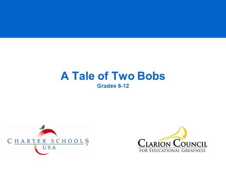 A Tale of Two Bobs Grades 6-12. © 2008 Clarion Council All rights reserved This is Bob A. Bob wants to be respectful to himself and others, and wants.