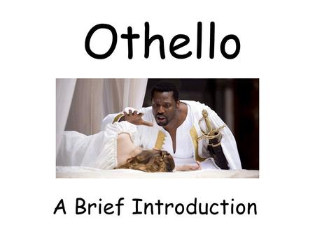 Othello A Brief Introduction.