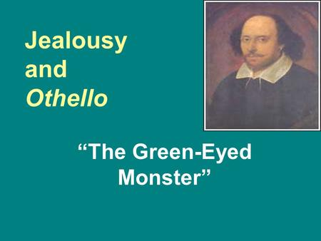 """The Green-Eyed Monster"""