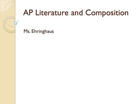 AP Literature and Composition Ms. Ehringhaus. Wednesday, September 3 rd Warm Up: Hi little doves, take out some paper and journal for 10 minutes on a.