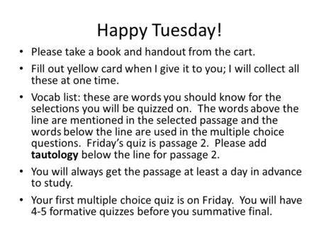 Happy Tuesday! Please take a book and handout from the cart. Fill out yellow card when I give it to you; I will collect all these at one time. Vocab list: